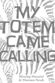 My Totem Came Calling - Blessing Musariri and Thornsten Nesch