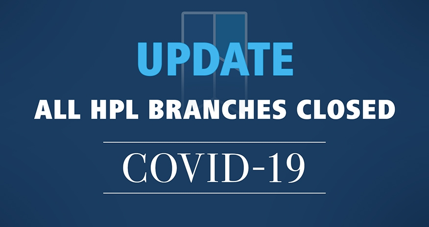 COVID-19 Update. All HPL branches closed.