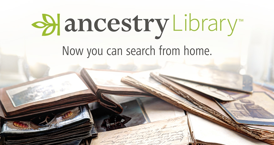 Ancestry Library. Now you can search from home.