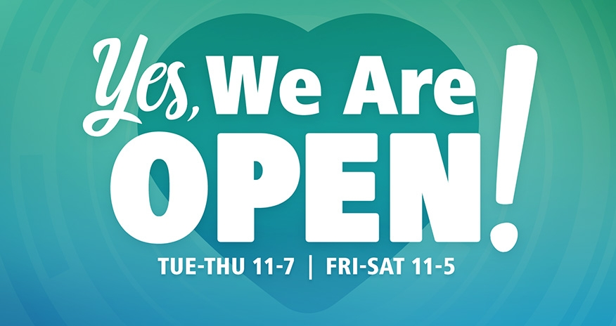 Yes, we are open! Tuesday - Thursday 11-7, Friday - Saturday 11-5